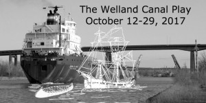 The Welland Canal Play on stage October 12-29